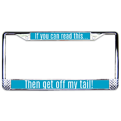 Get off my tail License Plate Frame