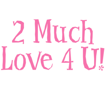 2 Much Love 4 U Vinyl Lettering