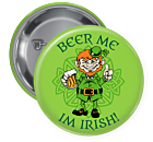 Beer Me I'm Irish Pin Backed Button
