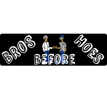 Bros Before Hoes Bumper Sticker
