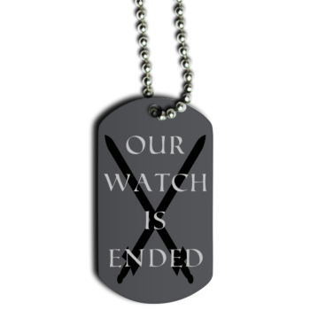Our Watch Is Ended Dog Tag Front