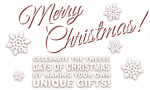 Merry Christmas celebrate the twelve days of Christmas by making your own unique gifts!