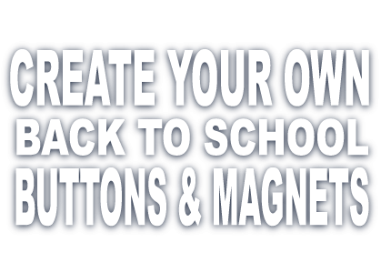 Create your own back to school buttons and magnets