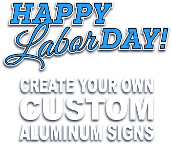 Happy Labor Day Create your own custom Aluminum Signs.